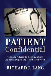 Patient Confidential: Tips and Advice to Keep You Safe as You Na