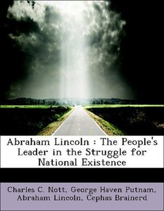 Abraham Lincoln : The People's Leader in the Struggle for Nation