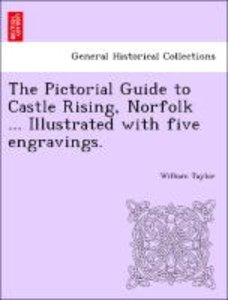 The Pictorial Guide to Castle Rising, Norfolk ... Illustrated wi