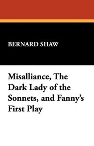 Misalliance, the Dark Lady of the Sonnets, and Fanny's First Pla