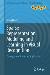 Sparse Representation, Modeling and Learning in Visual Recogniti