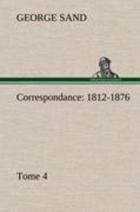 Correspondance, 1812-1876 - Tome 4