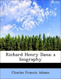 Richard Henry Dana; a biography