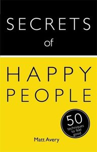 Secrets of Happy People: 50 Strategies to Feel Good
