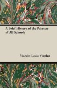 A Brief History of the Painters of All Schools
