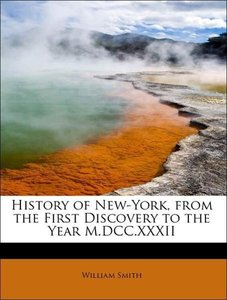 History of New-York, from the First Discovery to the Year M.DCC.