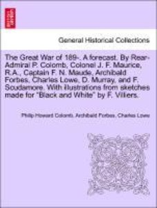 The Great War of 189-. A forecast. By Rear-Admiral P. Colomb, Co