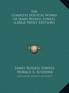 The Complete Poetical Works of James Russell Lowell (LARGE PRINT