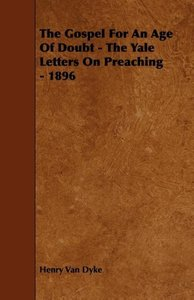 The Gospel For An Age Of Doubt - The Yale Letters On Preaching -