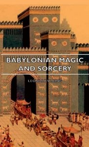 Babylonian Magic and Sorcery - Being the Prayers for the Lifting