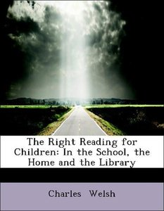 The Right Reading for Children: In the School, the Home and the