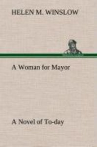A Woman for Mayor A Novel of To-day