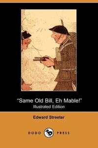 Same Old Bill, Eh Mable! (Illustrated Edition) (Dodo Press)
