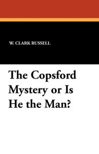 The Copsford Mystery or Is He the Man?