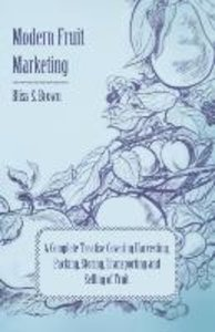 Modern Fruit Marketing; A Complete Treatise Covering Harvesting,