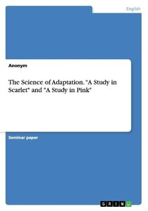 "The Science of Adaptation. ""A Study in Scarlet"" and ""A Study in"