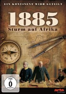 1885 - Der Sturm auf Afrika - Ein Kontinent wird geteilt