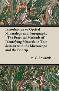 Introduction to Optical Mineralogy and Petrography - The Practic