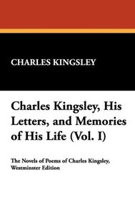 Charles Kingsley, His Letters, and Memories of His Life (Vol. I)