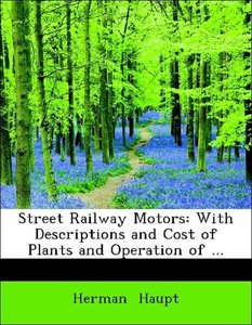 Street Railway Motors: With Descriptions and Cost of Plants and