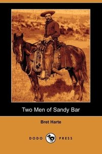 Two Men of Sandy Bar (Dodo Press)