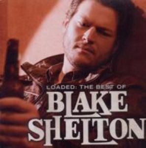 Loaded: Best Of Blake Shelton