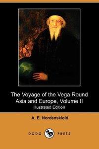 The Voyage of the Vega Round Asia and Europe, Volume II (Illustr