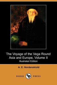 The Voyage of the Vega Round Asia and Europe, Volume II (Illustr