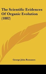 The Scientific Evidences Of Organic Evolution (1882)
