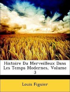 Histoire Du Merveilleux Dans Les Temps Modernes, Volume 3