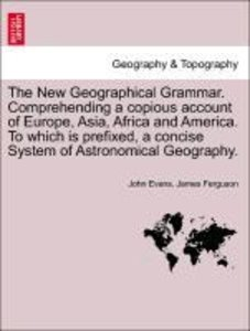 The New Geographical Grammar. Comprehending a copious account of