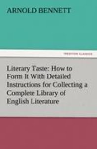Literary Taste: How to Form It With Detailed Instructions for Co