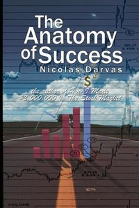 The Anatomy of Success by Nicolas Darvas (the author of How I Ma