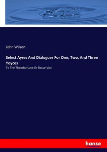 Select Ayres And Dialogues For One, Two, And Three Yoyces