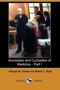 Anomalies and Curiosities of Medicine - Part I (Dodo Press)