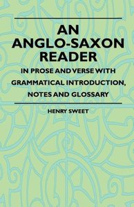 An Anglo-Saxon Reader - In Prose And Verse With Grammatical Intr