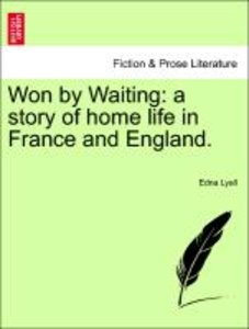 Won by Waiting: a story of home life in France and England.