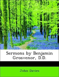 Sermons by Benjamin Grosvenor, D.D.