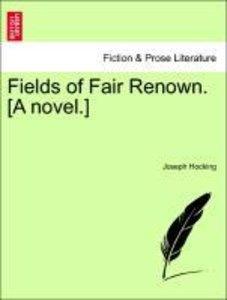 Fields of Fair Renown. [A novel.]
