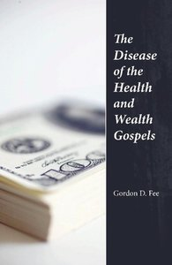 The Disease of the Health & Wealth Gospels