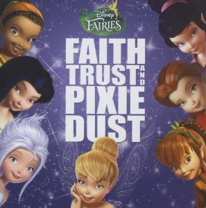 Disney Fairies: Faith,Trust And Pixie Dust