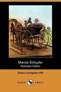 Marcia Schuyler (Illustrated Edition) (Dodo Press)