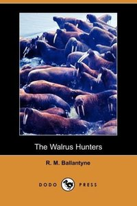 The Walrus Hunters (Dodo Press)