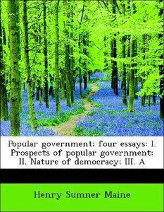 Popular government; four essays: I. Prospects of popular governm