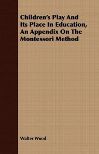 Children's Play And Its Place In Education, An Appendix On The M