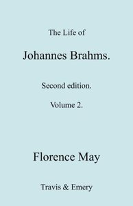The Life of Johannes Brahms. Revised, Second Edition. (Volume 2)