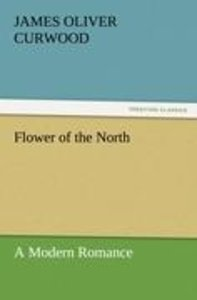 Flower of the North A Modern Romance