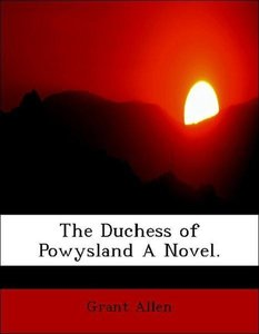 The Duchess of Powysland A Novel.