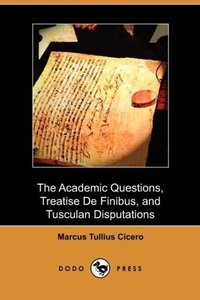 The Academic Questions, Treatise de Finibus, and Tusculan Disput
