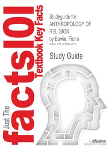Studyguide for ANTHROPOLOGY OF RELIGION by Bowie, Fiona, ISBN 97